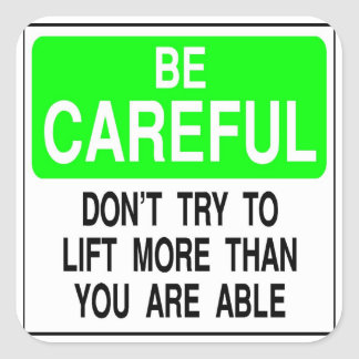 Be careful Don't lift more than your able Square Sticker