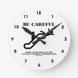 Be Careful Going Up Down Life Serious Consequences Round Wall Clock
