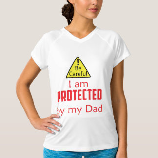 Be careful - I am protected by my dad T-Shirt