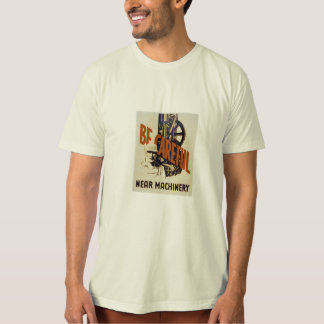 be careful near machinery T-Shirt