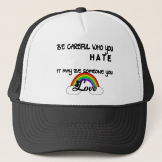 Be Careful Who You Hate... Trucker Hat