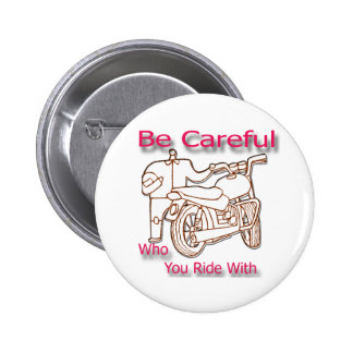 Be Careful Who You Ride With Button