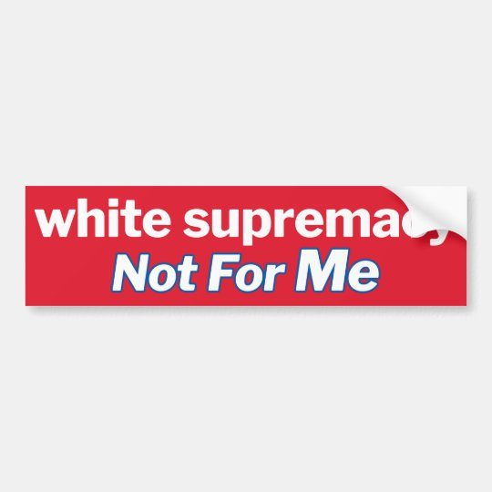 Be clear - white supremacists don't speak for us. bumper sticker