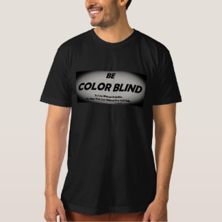 Be Color Blind T-Shirt (Black)