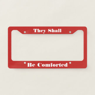 Be Comforted License Plate Frame