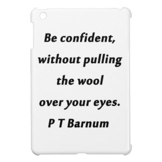 Be Confident - P T Barnum iPad Mini Cases