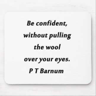 Be Confident - P T Barnum Mouse Pad