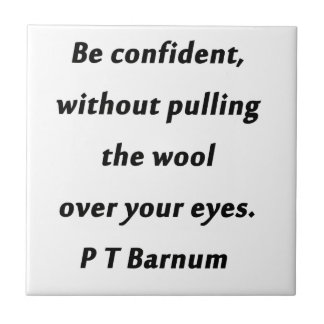 Be Confident - P T Barnum Tile