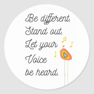 Be Different,Stand Out,Let Your Voice Be Heard Classic Round Sticker