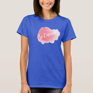 Be Envied -1 T-Shirt
