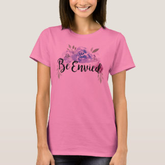 Be Envied -2 T-Shirt
