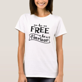 Be Free Be Fearless Typography Inspiration T-Shirt