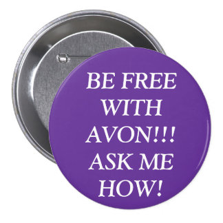 BE FREE WITH AVON!!! ASK ME HOW! 3 INCH ROUND BUTTON