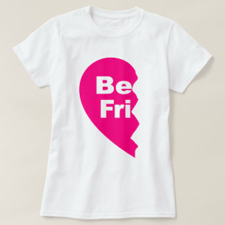 be fri, Best Friends T-Shirt