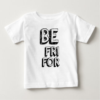 BE FRI FOR BABY T-Shirt