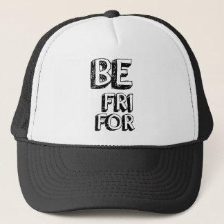 BE FRI FOR TRUCKER HAT