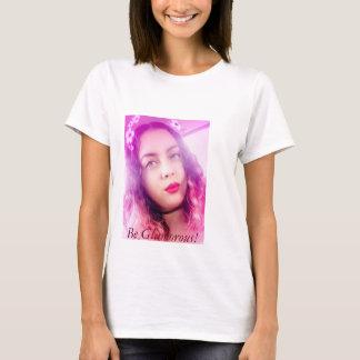 Be Glamorous! T-Shirt
