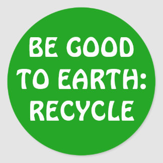 BE GOOD TO EARTH:RECYCLE CLASSIC ROUND STICKER