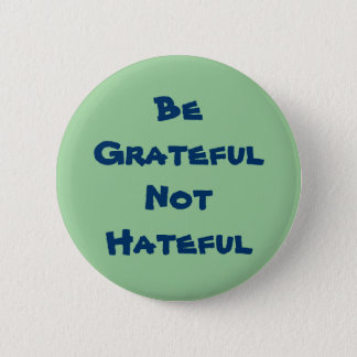 Be Grateful Not Hateful 2 Inch Round Button