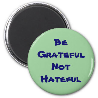 Be Grateful Not Hateful Magnet