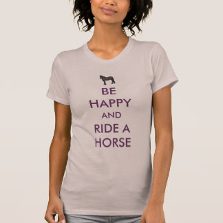 Be Happy And Ride A Horse T-Shirt