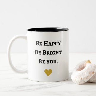 be happy be bright be you inspirational quote Mug