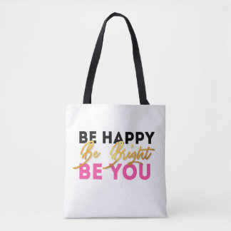 Be happy, be bright, be you tote bag