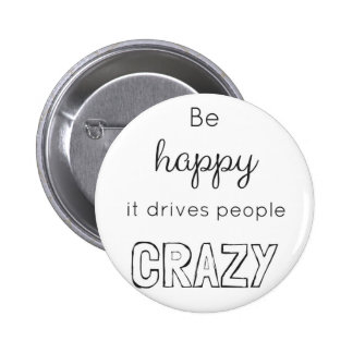 Be happy it drives people crazy 2 inch round button