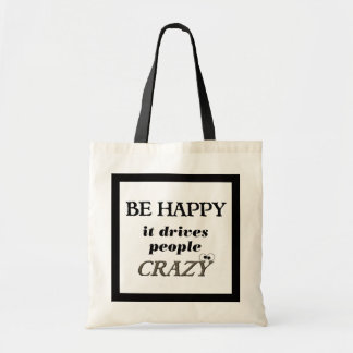 Be Happy.... It Drives People Crazy Budget Tote Bag
