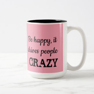 Be Happy, It Drives People CRAZY Coffee Tea Cup