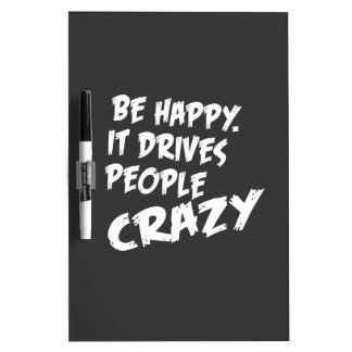 Be Happy, It Drives People Crazy Dry Erase Board