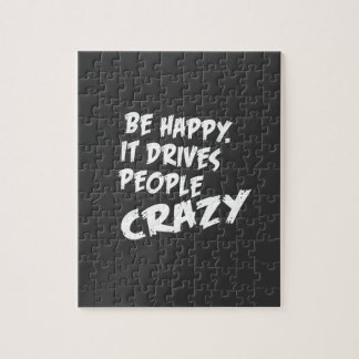 Be Happy, It Drives People Crazy Jigsaw Puzzle