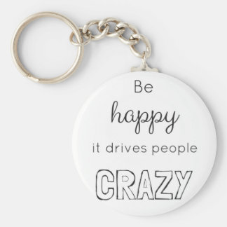 Be happy it drives people crazy keychain