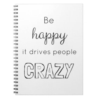 Be happy it drives people crazy! note books