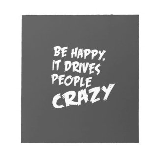 Be Happy, It Drives People Crazy Notepad