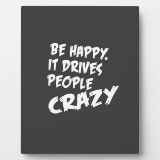 Be Happy, It Drives People Crazy Plaque
