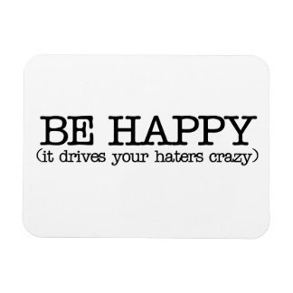 Be happy it drives your haters crazy rectangular photo magnet