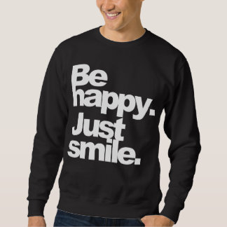 """Be happy. Just smile."" DarkTee Sweatshirt"