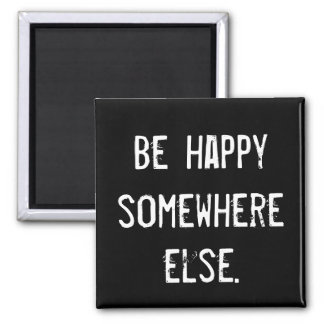 Be Happy Somewhere Else Square Magnet
