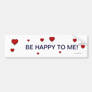 """BE HAPPY TO ME!"" BUMPER STICKER"