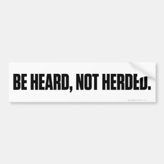 Be Heard Not Herded Bumper Stickers
