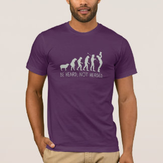 Be Heard Not Herded T-Shirt