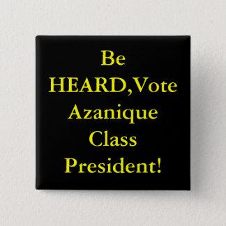 Be HEARD,Vote Azanique Class President! 2 Inch Square Button