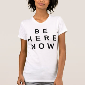 Be Here Now (3 Words Quotes) T-Shirt