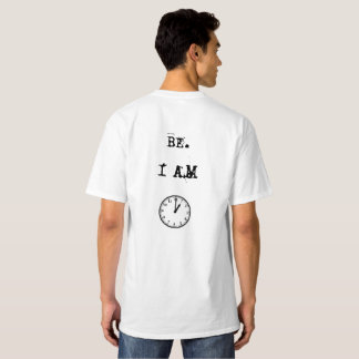 BE I AM 1 A.M. T-Shirt