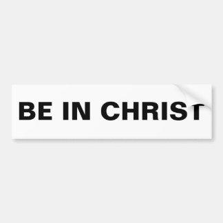 """""""Be In Christ"""" Bumper Sticker"""