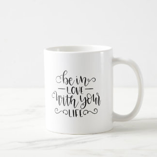 Be in love with your life coffee mug