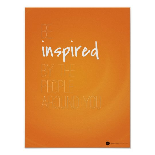 Be Inspired by the People Around You Poster