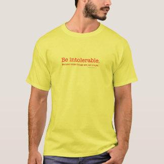 Be Intolerable T-Shirt