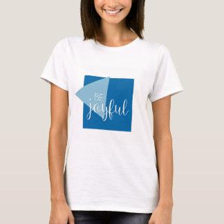 Be Joyful Inspirational Quote Shirt